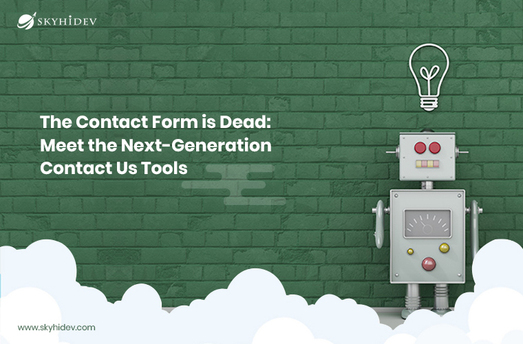 "The Contact Form is Dead: Meet the Next-Generation ""Contact Us"" Tools"